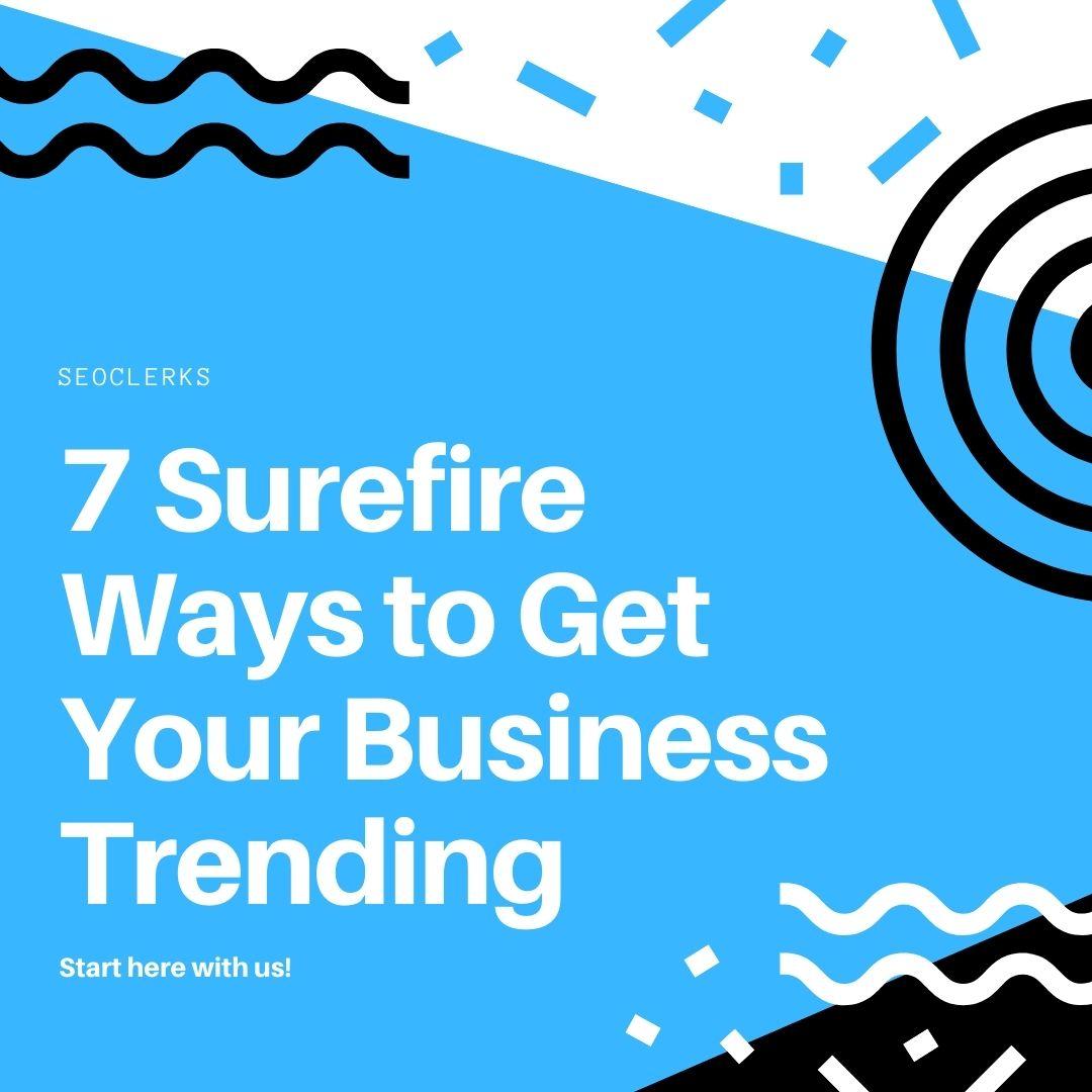 7 Surefire Ways to Get Your Business Trending