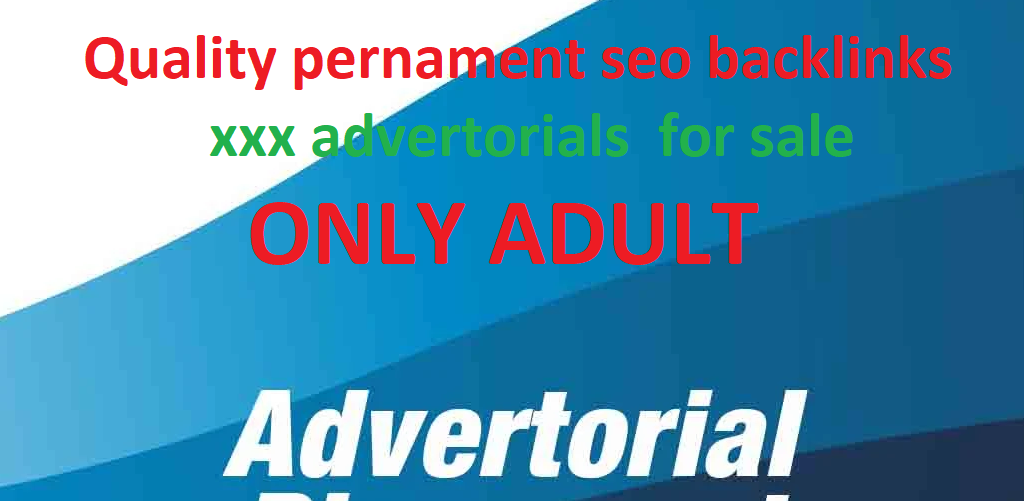 Quality permanent seo backlinks adult xxx advertorials for sale