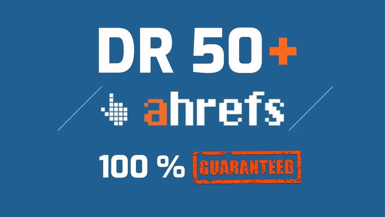 Will increase Ahrefs Domain Rating DR 50+ Guaranteed