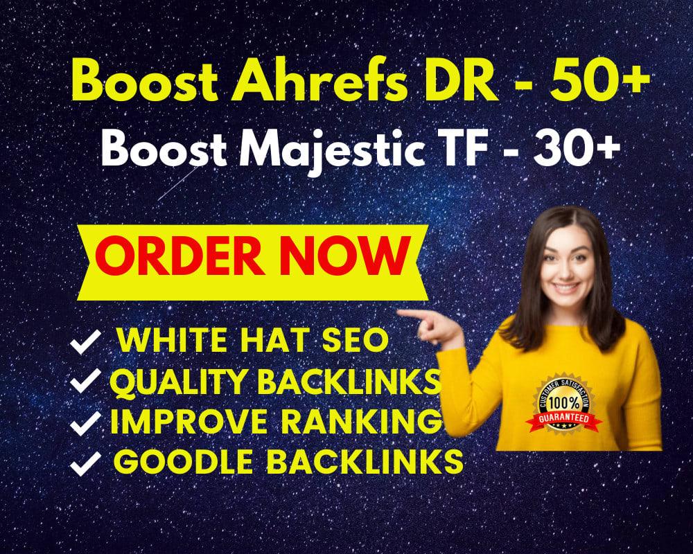 I will increase AHREFS DR to 70 plus majestic TF 30 plus guaranteed