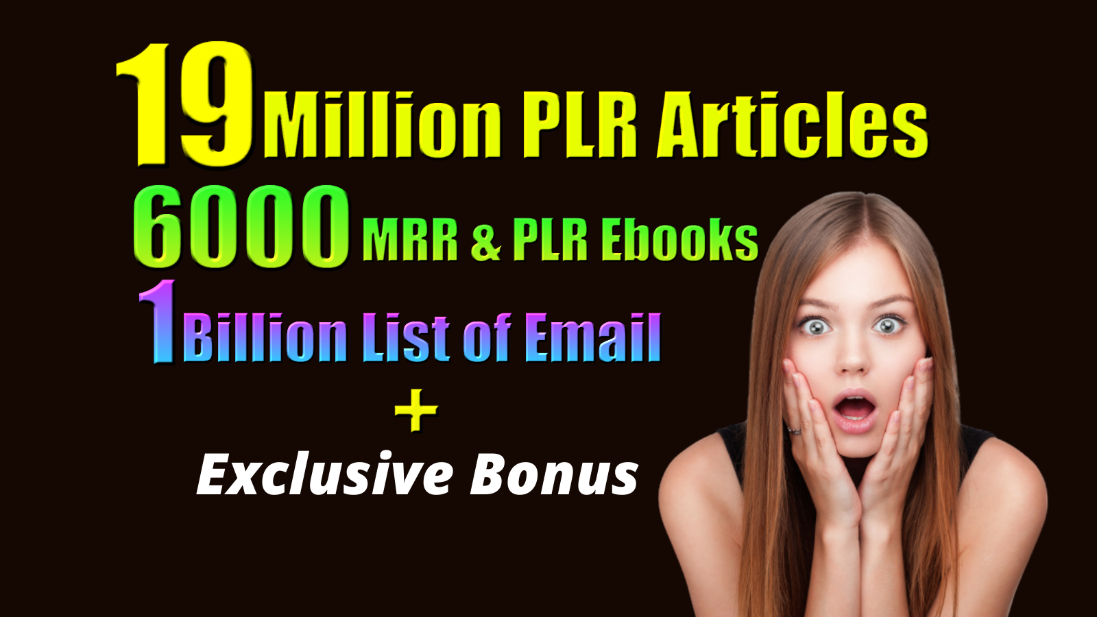I will provide you 19 Million PLR articles,  6000 MRR &PLR EBook,  Email list of 1 Billion