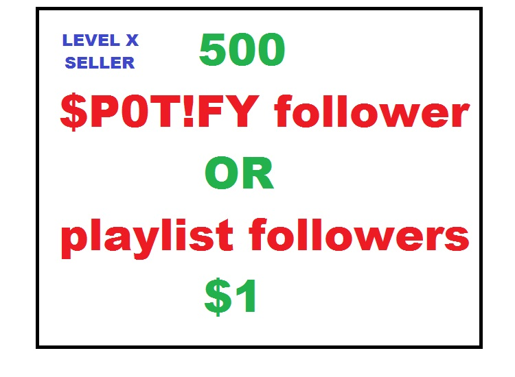 500 artist or playlist f0llowers to your profile or playlist