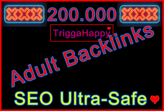 200,000 SEO Ultra-Safe GSA Adult Backlinks