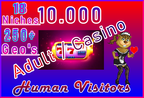 10.000 ADULT or CASINO Genuine Human Visitors 18 Niches 250+ Geo's