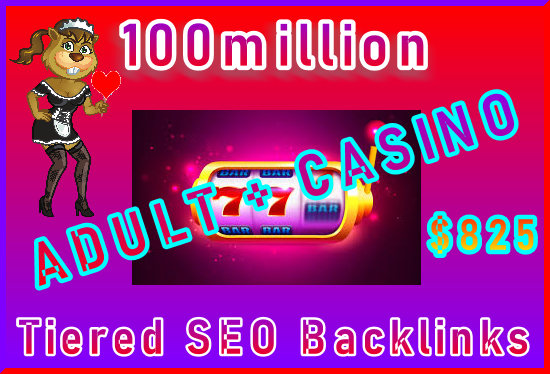 100 Million Tiered SEO Ultra-Safe ADULT or CASINO Backlinks