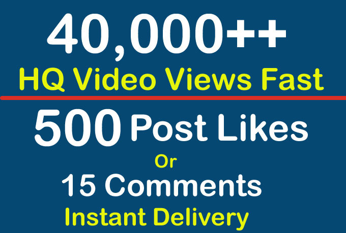 Instant 40000 Video Views or 500+ Likes or 15 Comments Social Profile Followers High Quality