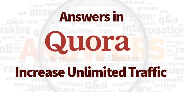 I will offer 10 unique Quora answers to get unlimited traffic