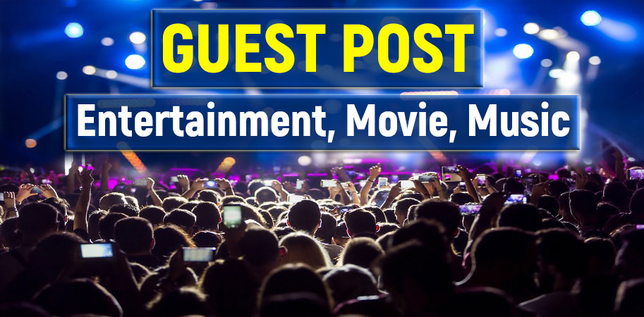do Guest Post on Entertainment,  Movies and Music blog site