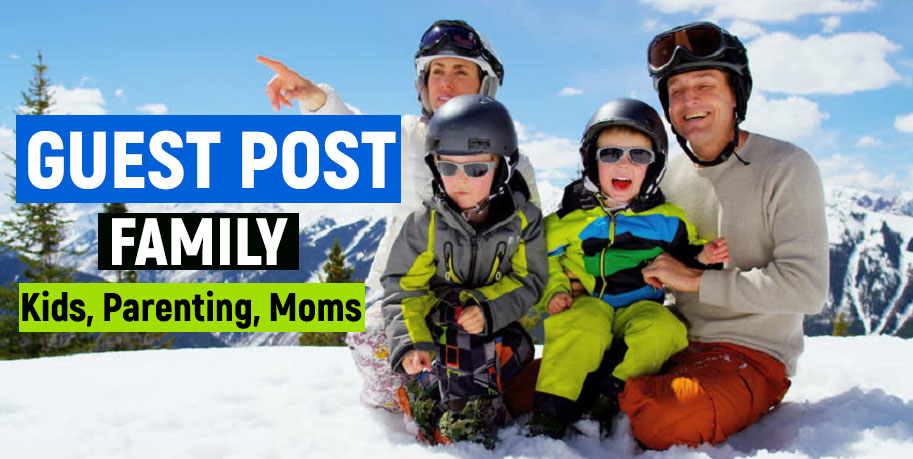 Publish a Guest Post on Family,  Parenting,  Kids,  Moms Blog