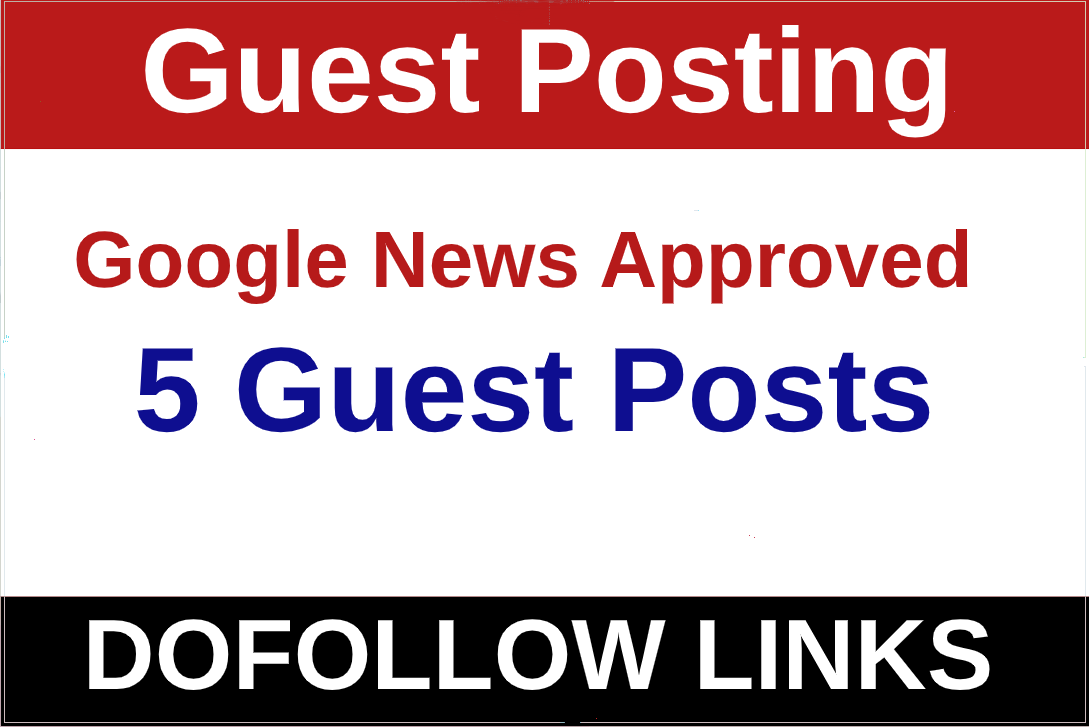 I will write and publish guest posts on 5 Google News Approved Website.