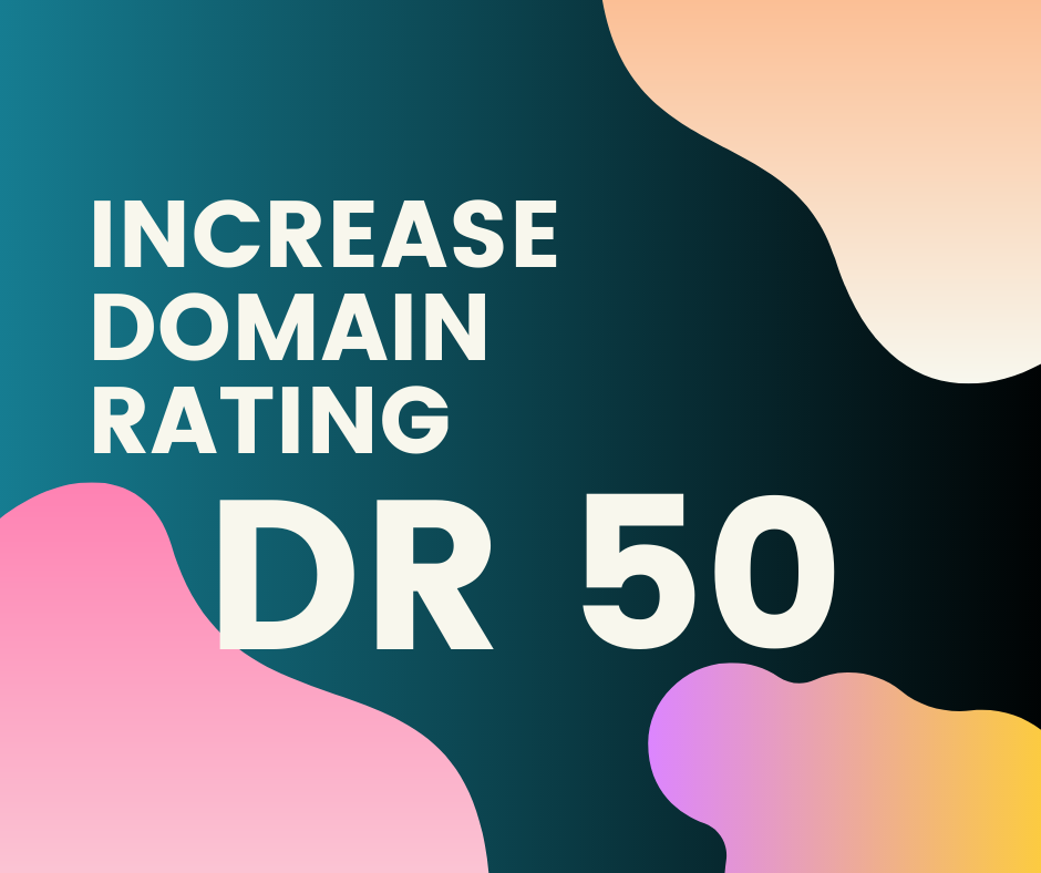 Increase Domain Rating Ahrefs DR 50+