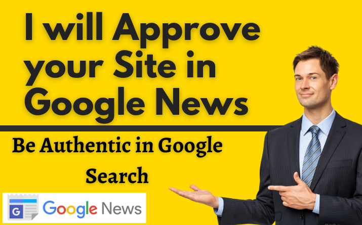 I will approve your website, blog on google news