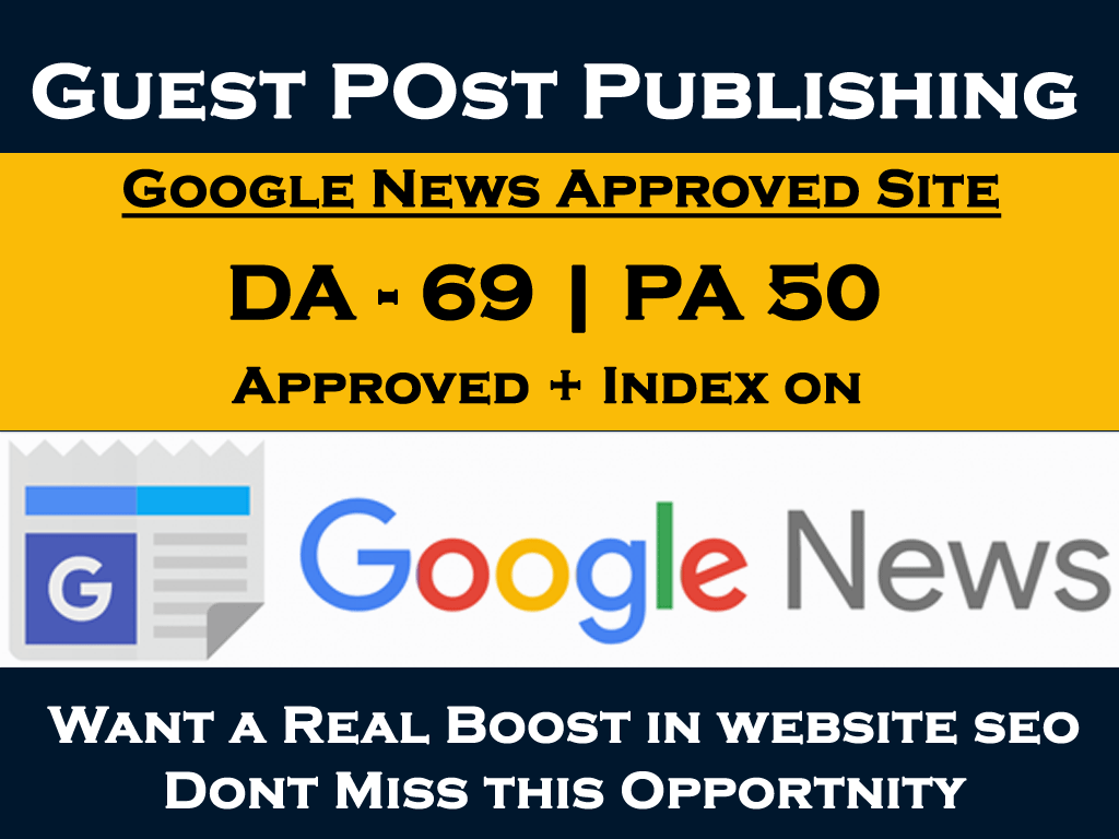 Write and Publish Guest Post on Google News Approved Site DA 69