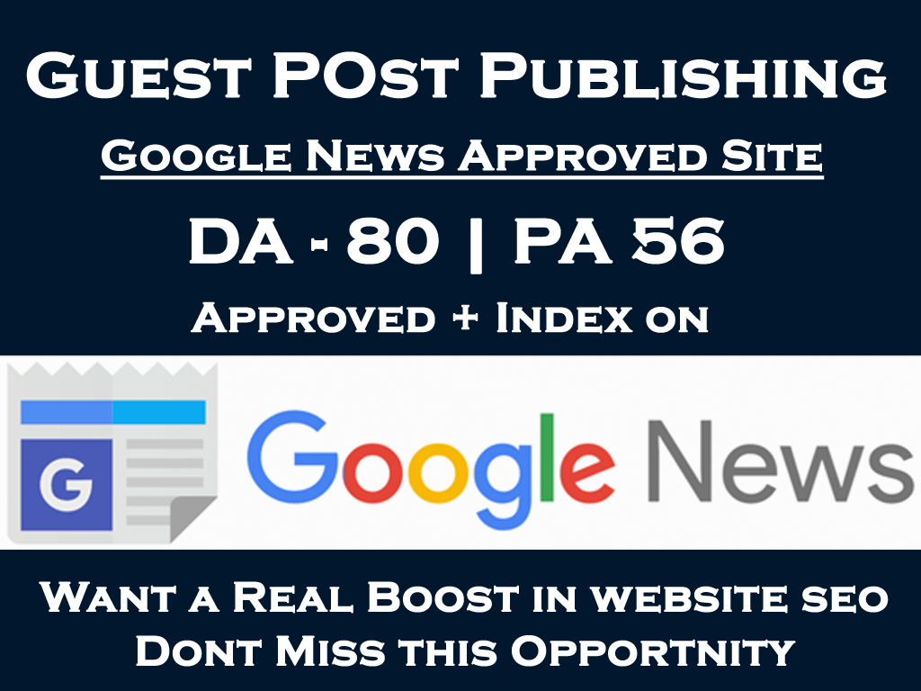 Write and Publish Guest Post on Google News Approved Site DA 80