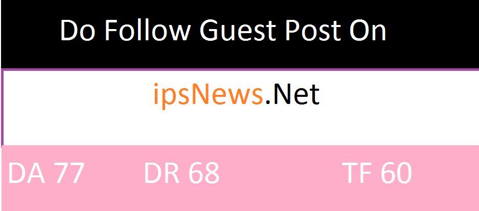 Publish Guest Post On ipsnews. net