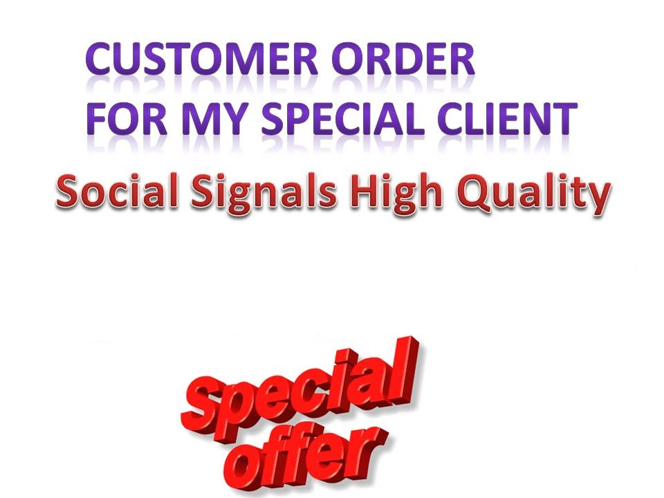Customer order Work With Social Signals High Quality for my special client
