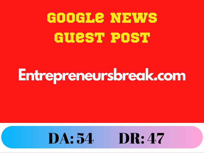 Guest Post on Entrepreneursbreak. com- Google news approved DR 47 DA 54