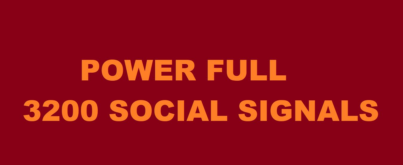 POWER FULL 3200 HQ SOCIAL SIGNALS FROM BEST SOCIAL MEDIA WEBSITE.