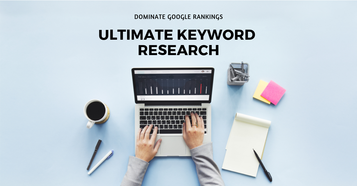 Ultimate Keyword Research To Improve Google Ranking