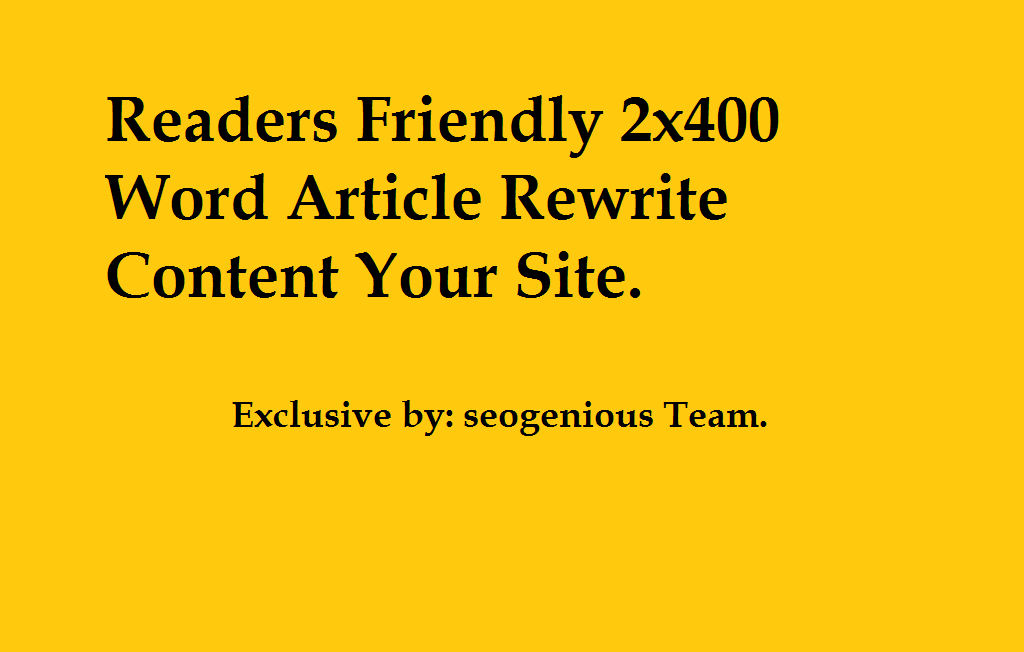 Readers Friendly 2x400 Word Article Rewrite content your site