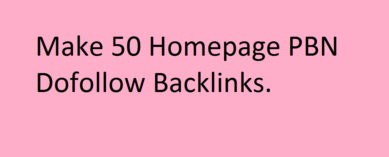 Make 50 Homepage PBN Dofollow Backlinks