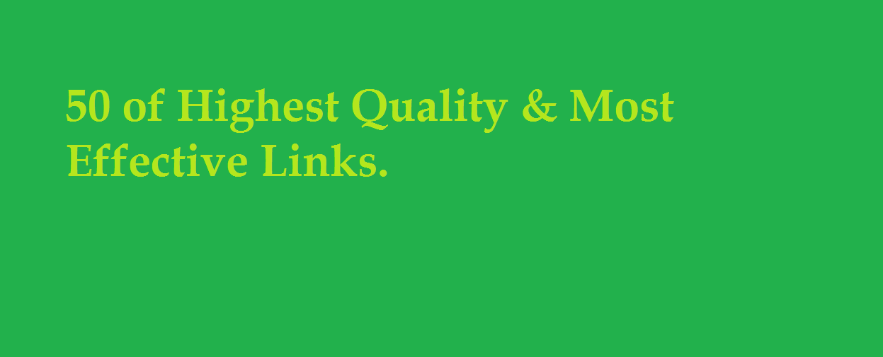RANK ON GOOGLE 50 of Highest Quality & Most Effective Links