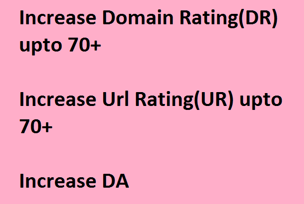 Increase Domain Rating or Url Rating 40, 50, 60 or even 70
