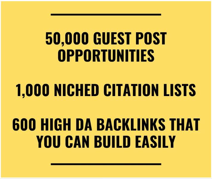 50,000 Guest Post list,  1000 Niche Citation,  600 DIY High DA Backlinks