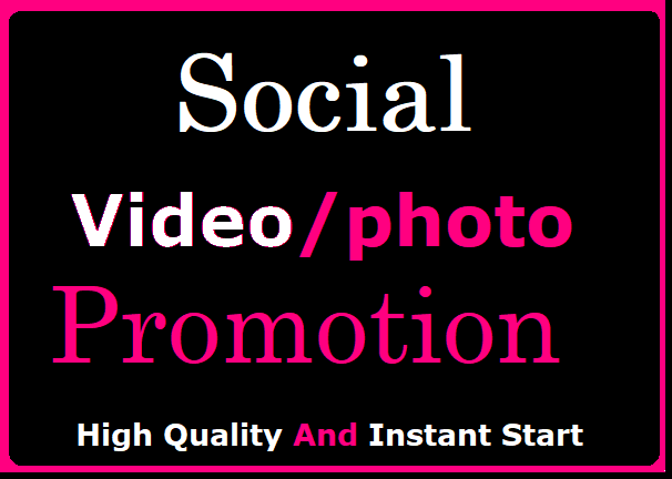 Get Instant Social Video, Pics Promotion Worldwide