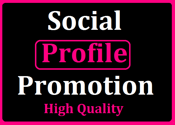 Get Social Media Profile Promotion High Quality With Fast Delivery