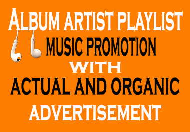 Album artist playlist music promotion with actual and organic advertisement