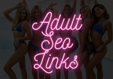 Adult SEO Backlinks - 400+ Referring Domains - High Quality Niche Edit Porn Links