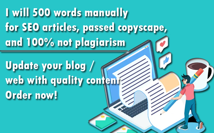 I will 500 words manually for SEO articles,  passed copyscape,  and no plagiarism