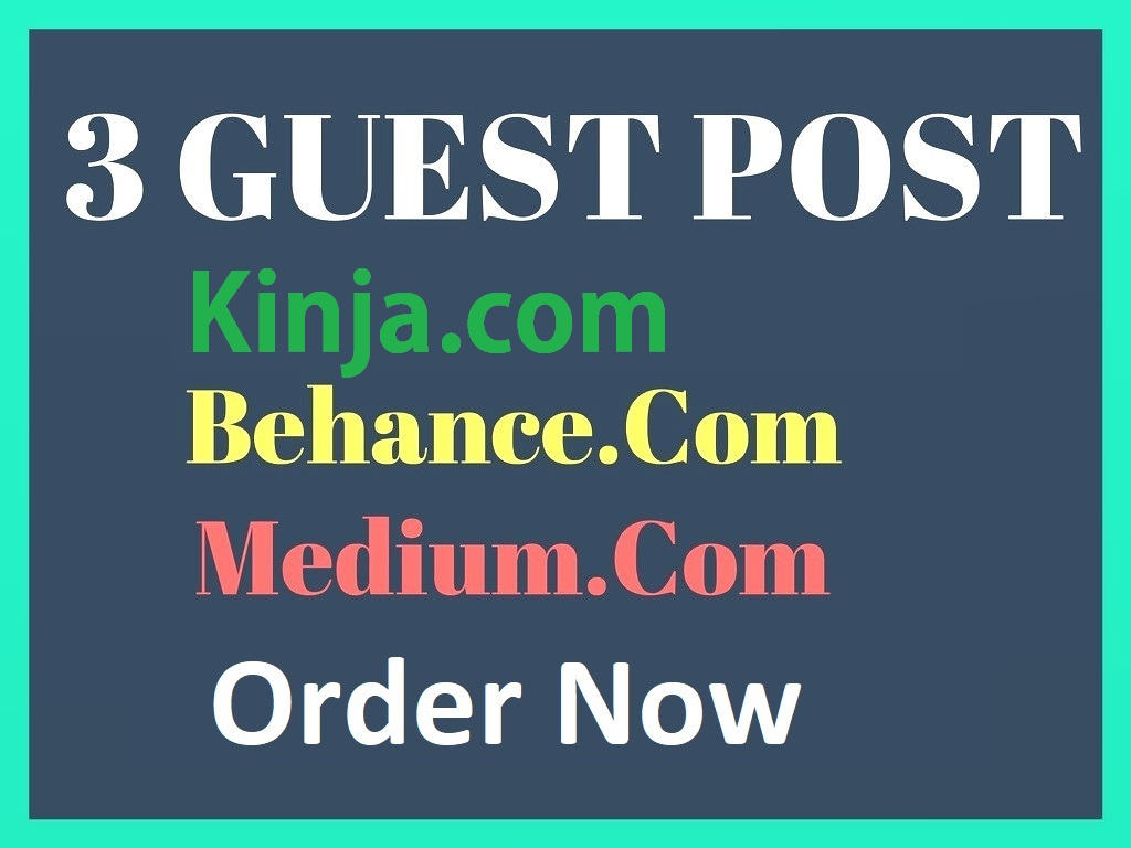 Write 3 Guest Posts On Kinja,  Behance,  Medium