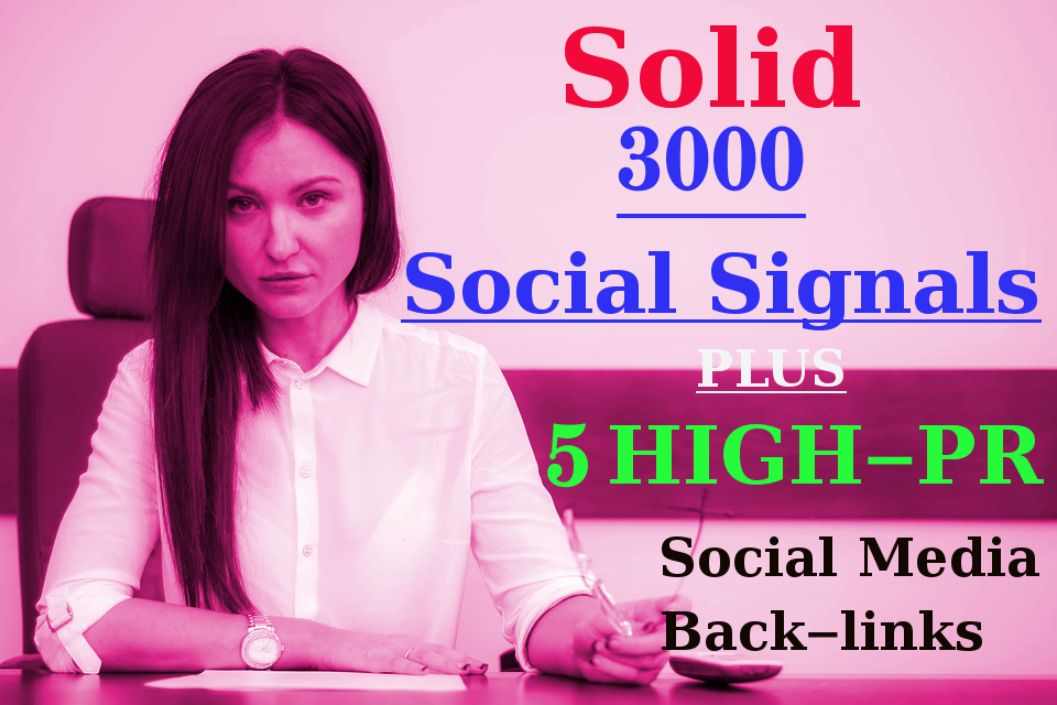Solid 3000 Social Signals with 5-High PR Social Media Back-links