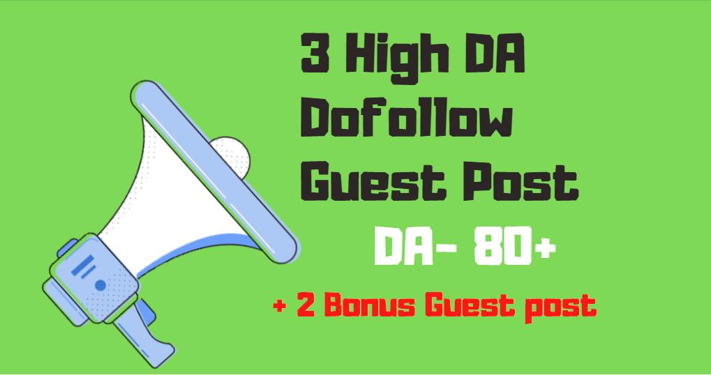 Write and publish 3 Dof0llow Guest post backlinks On DA 80+ Websites