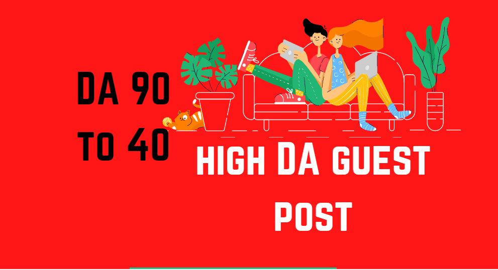 10 high DA Guest posts on DA 90 to 40 website improve your site