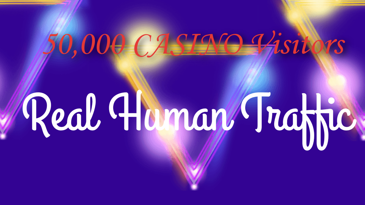 50,000 Casino Real Human Targeted Traffic for CASINO website - Highly Recommended