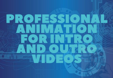 I will create a professional animation for intro and outro videos