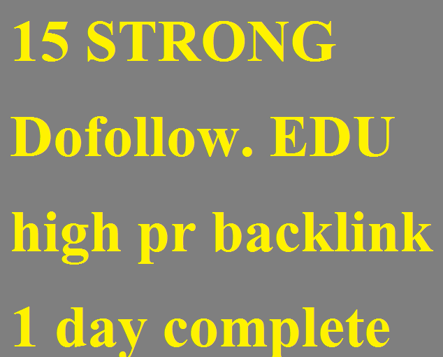 15 STRONG Dofollow. EDU high pr backlink 1 day complete