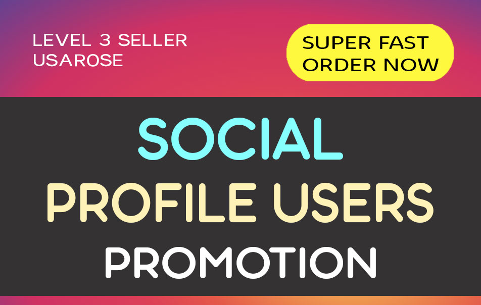SOCIAL PROFILE USERS PROMOTION,  HIGH QUALITY AND LONG LASTING