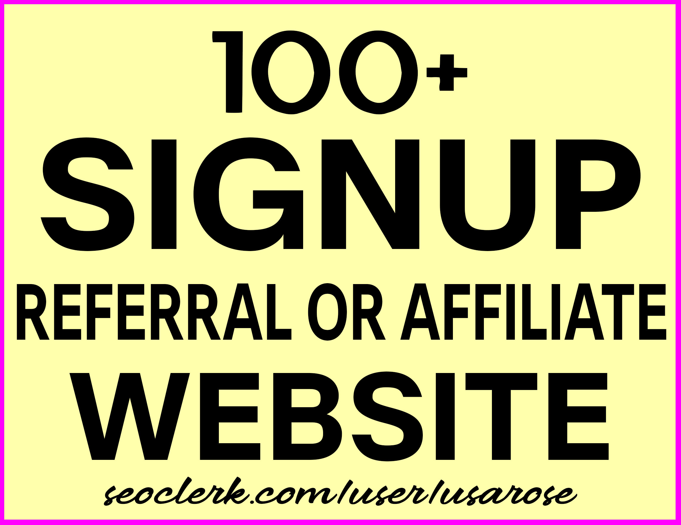 Buy 100+ Signup For Your Referral or Affiliate Website