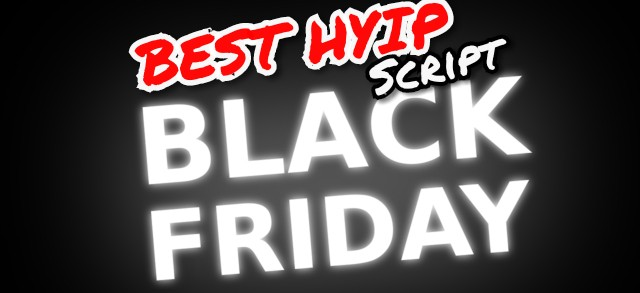 BLACK FRIDAY : Get Now The Best Hyip Script that will make you rich