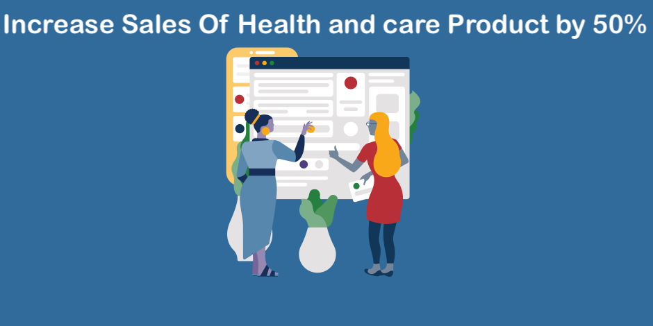 Increase Sales Of Health and care Product by 50