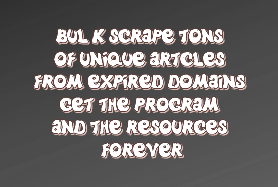Provide software That Bulk Scrape tons of unique articles from the expired domains