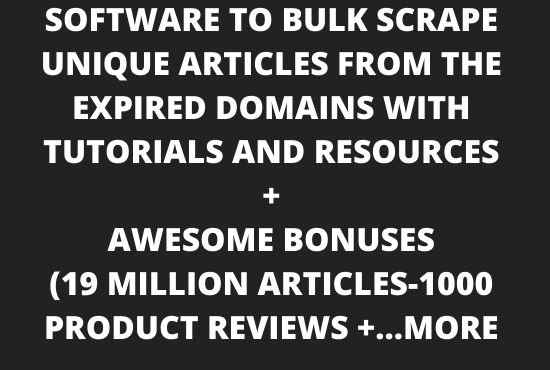 Provide software that scrape tons of unique articles from the expired domains