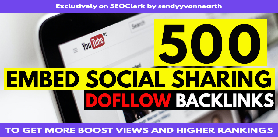 500 YouTube Embed Sharing Dofollow Backlinks