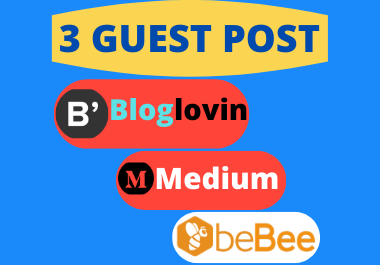 Publish 3 Guest Post on Bloglovin,  Medium,  Bebee
