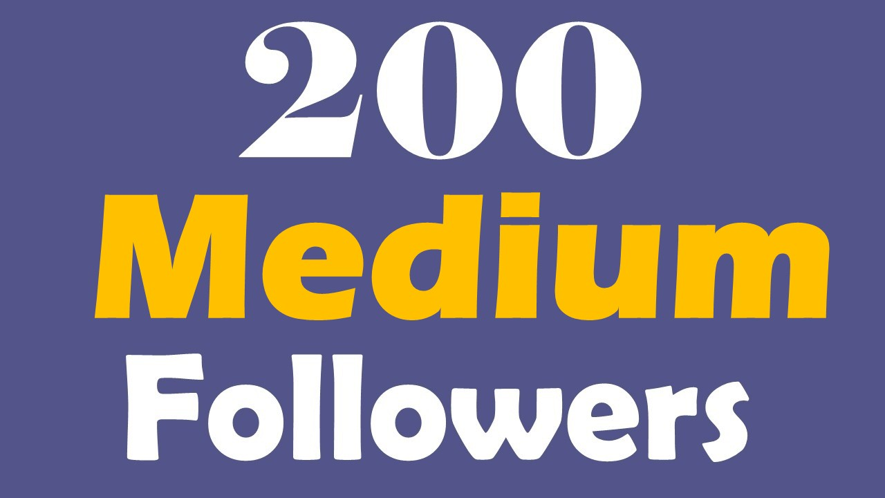 HQ 200+Medium Followers With Fast Delivery