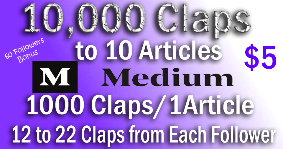 10,000 Medium Claps to 10 Articles, 1000/1, From 60 Follwers, 12 to 22+ claps from 1 User.